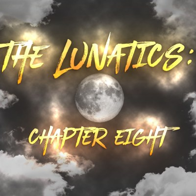 The Lunatics: Chapter Eight
