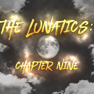 The Lunatics: Chapter Nine
