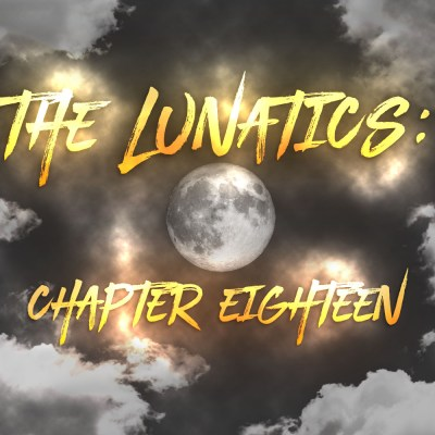 The Lunatics: Chapter Eighteen