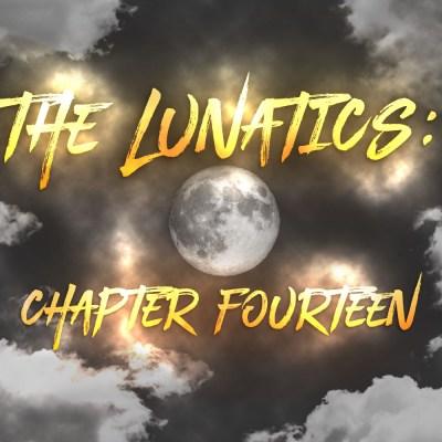 The Lunatics: Chapter Fourteen
