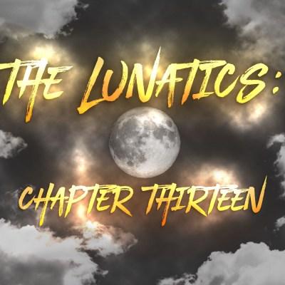 The Lunatics: Chapter Thirteen