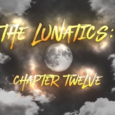 The Lunatics: Chapter Twelve