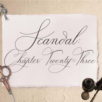 Scandal: Chapter Twenty-Three