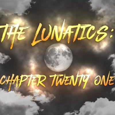 The Lunatics: Chapter Twenty One