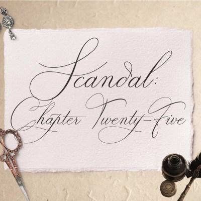 Scandal: Chapter Twenty-Five