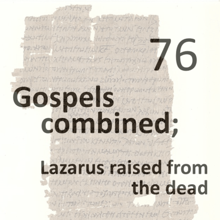 Gospels combined 76 - lazarus raised from the dead