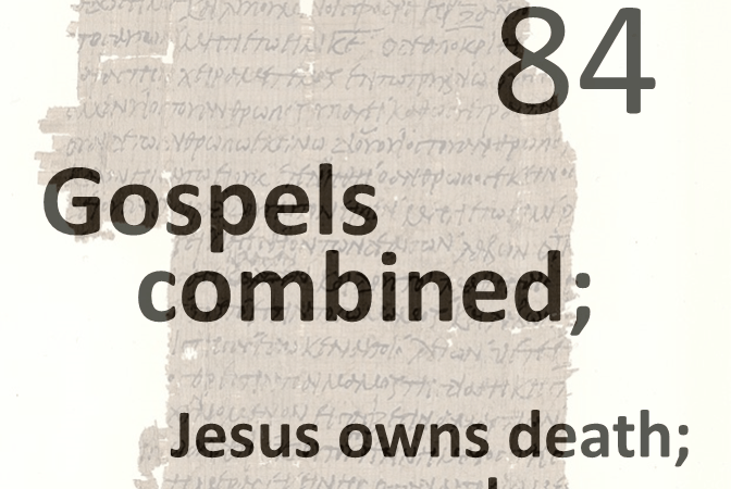 Gospels combined 84 - jesus owns death day one