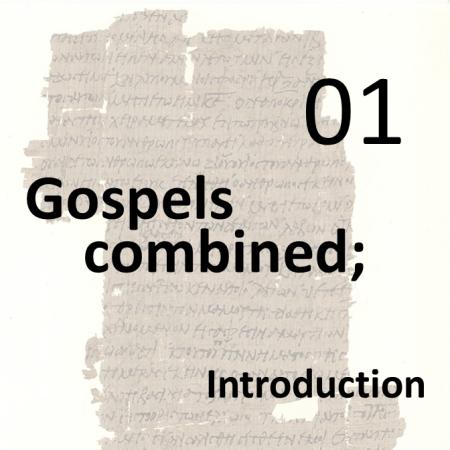 Gospels combined 1 - introduction