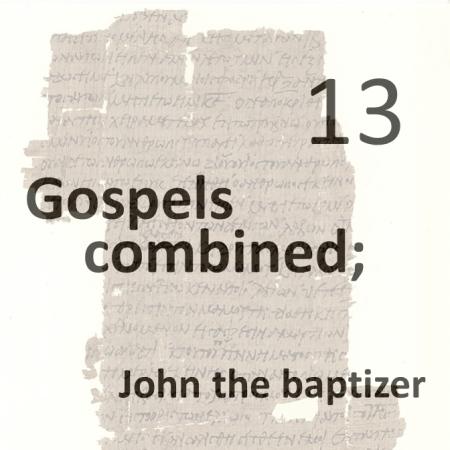 Gospels combined 13 - john the baptizer