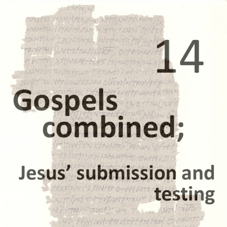 Gospels combined 14 - jesus submission and testing