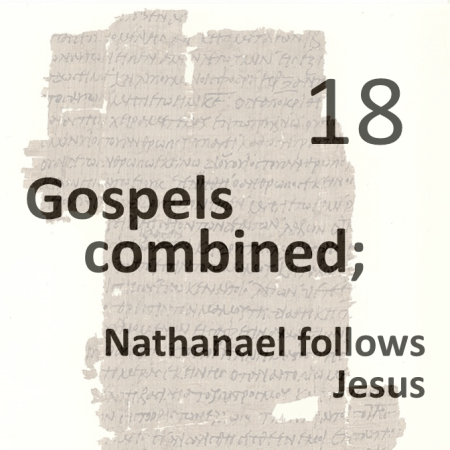 Gospels combined 18 - nathanael follows jesus