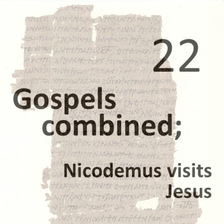 Gospels combined 22 - nicodemus visits jesus