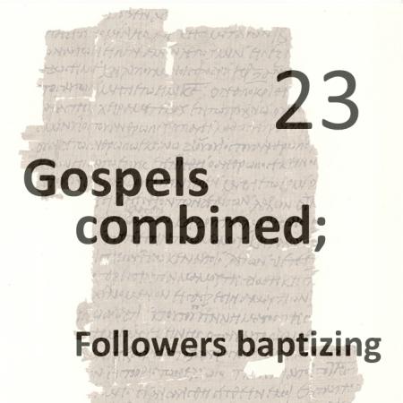 Gospels combined 23 - followers baptizing
