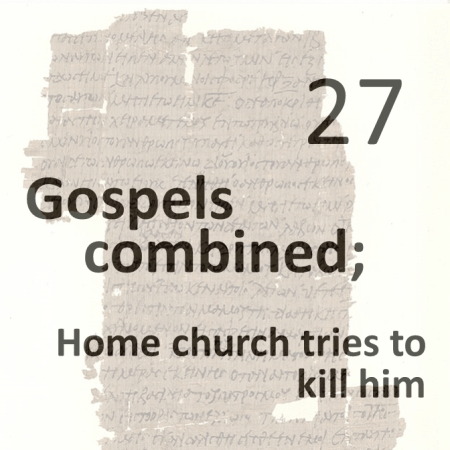 Gospels combined 27 - home church tries to kill him