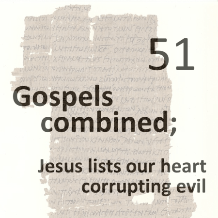 Gospels combined 51 - jesus lists our heart corrupting evil