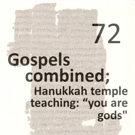 Gospels combined 72 - Hanukkah temple teaching of - you are gods