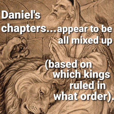Daniel's chapter appear to be all mixed up - based on which kings ruled in what order