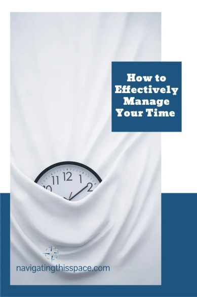 Navigating This Space-2-How to Effectively Manage Your Time