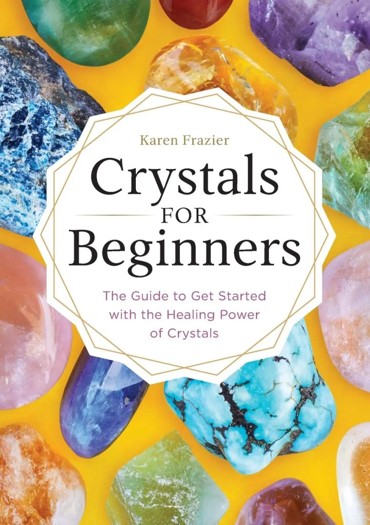 Crystals for Beginners- The Guide to Get Started with the Healing Power of Crystals by Karen Frazier