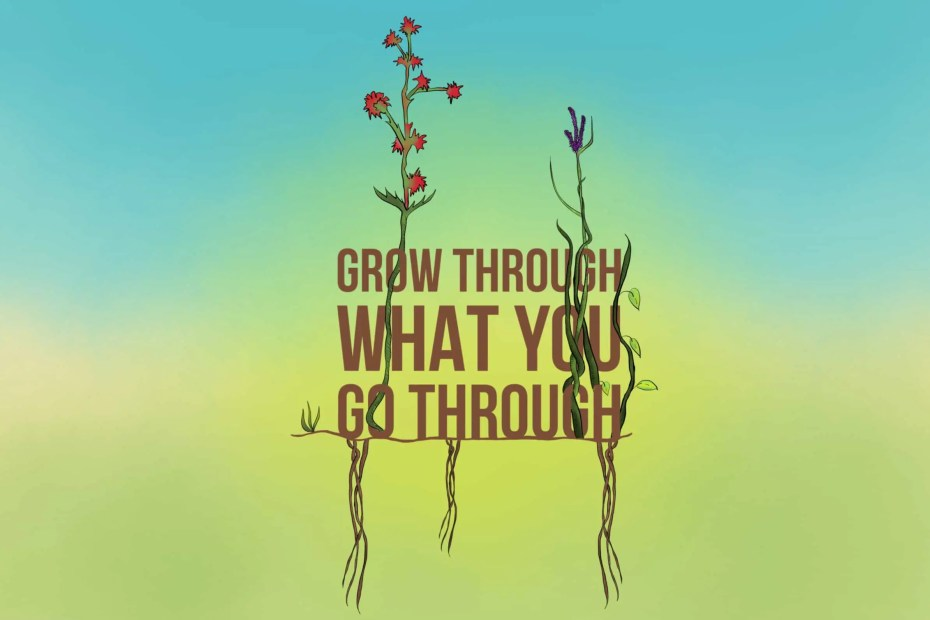 When life challenges you grow through what you go through illustration