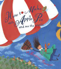 travel books to inspire wanderlust in kids: How to Make an Apple Pie and See the World