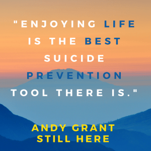 Enjoying Life Is The Best Suicide Prevention Tool There Is