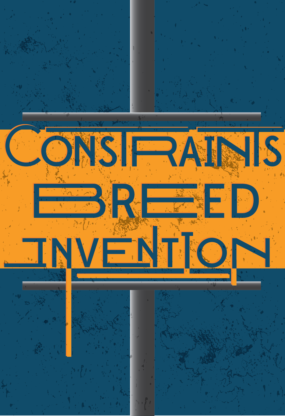 "An orange band in the middle reads ""constraints breed invention"" and is being squished by a vice coming from the top and bottom of the poster"