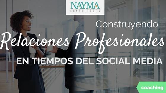 Construye relaciones profesionales en tiempos del social media networking
