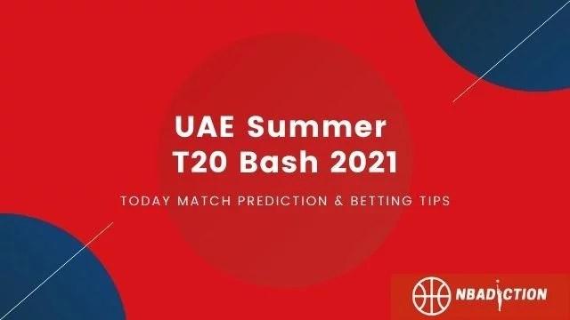 UAE Summer T20 Bash 2021 match prediction nbadiction - UAE vs IRE Today Match Prediction, 3rd T20 - UAE Summer T20 Bash 2021