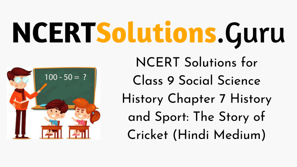 NCERT Solutions for Class 9 Social Science History Chapter 7 History and Sport The Story of Cricket (Hindi Medium)