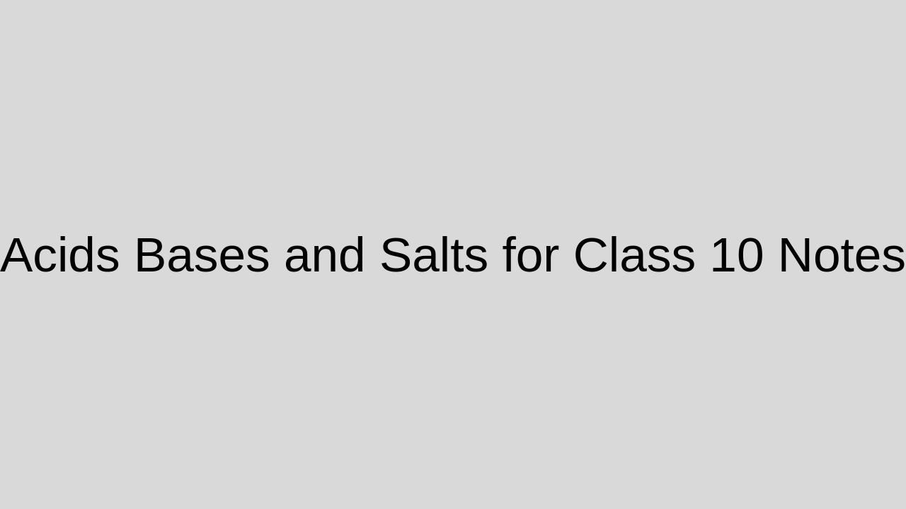 Acids Bases and Salts for class 10 notes