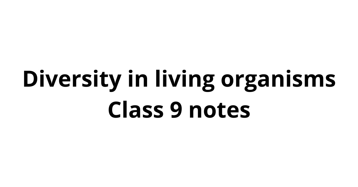 Diversity in living organisms class 9 notes