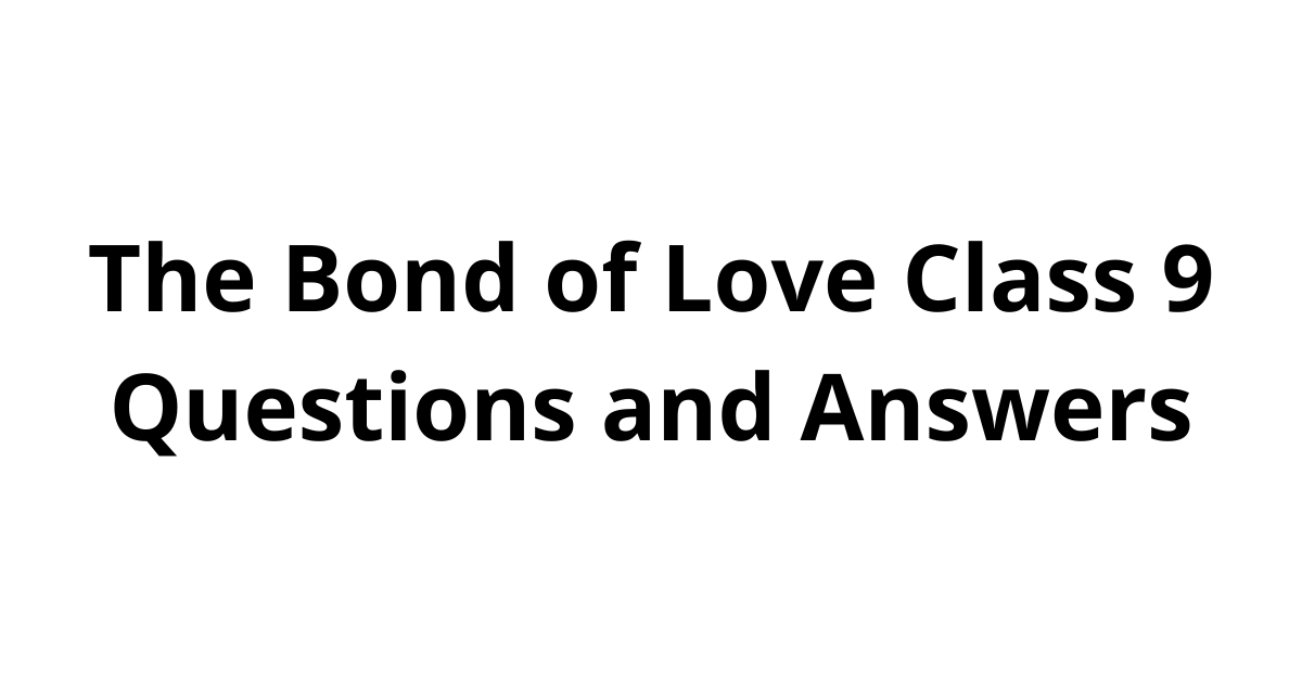 The Bond of Love Class 9 Questions and Answers