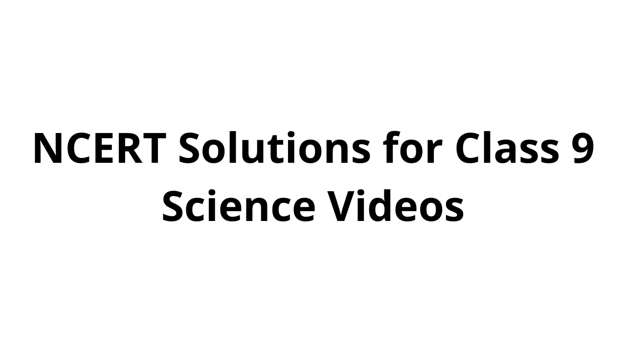 NCERT Solutions for Class 9 Science Videos
