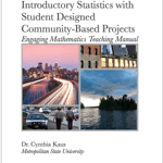 Introductory Statistics with Student Designed Community-Based Projects Engaging Mathematics Teaching Manual