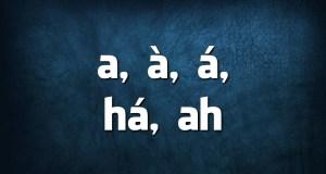 Língua Portuguesa: quando se escreve a, à, á, há ou ah?