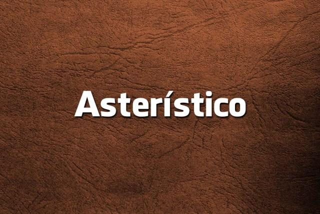 Asterístico ou asterisco