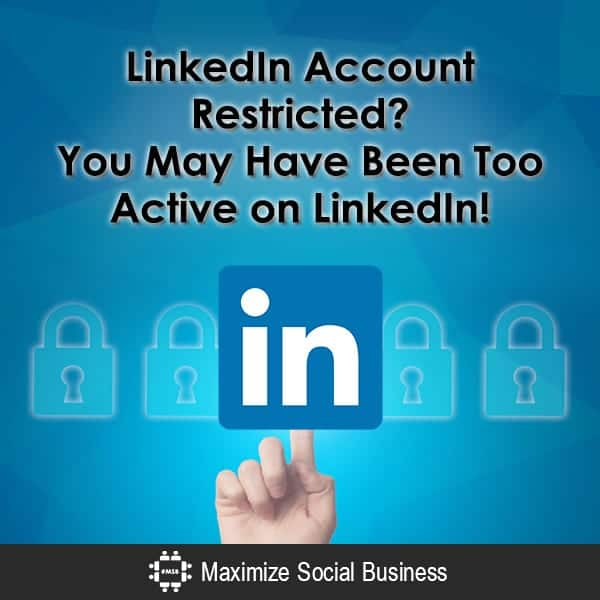 LinkedIn Account Restricted? You May Have Been Too Active on LinkedIn!