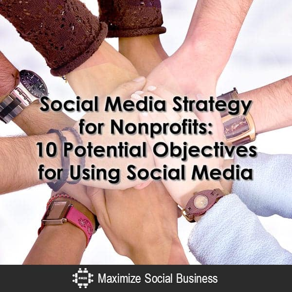 Social Media Strategy for Nonprofits: 10 Potential Objectives for Using Social Media