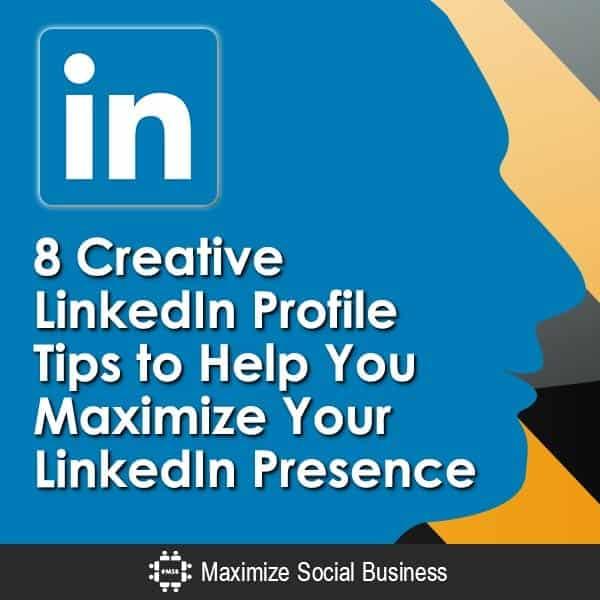8-Creative-LinkedIn-Profile-Tips-to-Help-You-Maximize-Your-LinkedIn-Presence-V2 copy