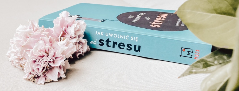 Jak uwolnić się od stresu – recenzja #81