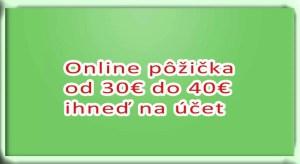 Online pôžička od 30€ do 40€ ihneď na účet