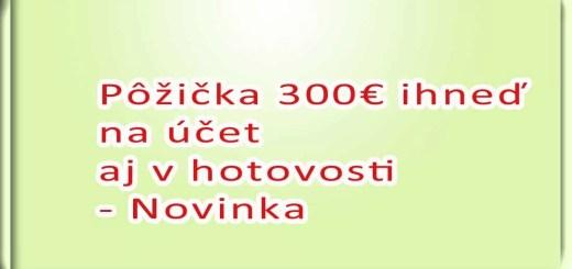 Pôžička 300€ ihneď na účet aj v hotovosti