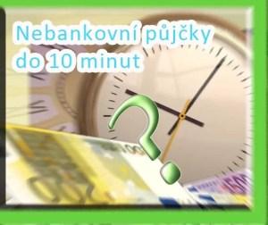 Nebankovní půjčky do 10 minut