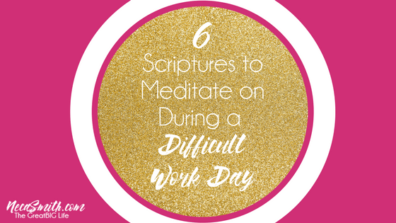 6 Scriptures to Meditate on During a Difficult Work Day