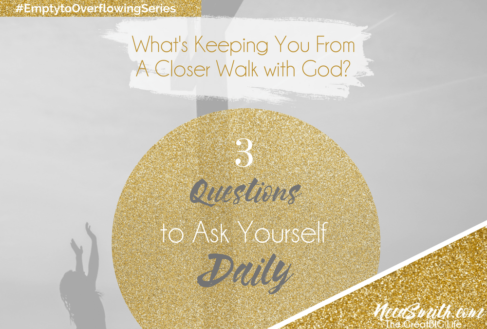 How Can I Have a Closer Walk with God?: 3 Questions to Ask Yourself Daily