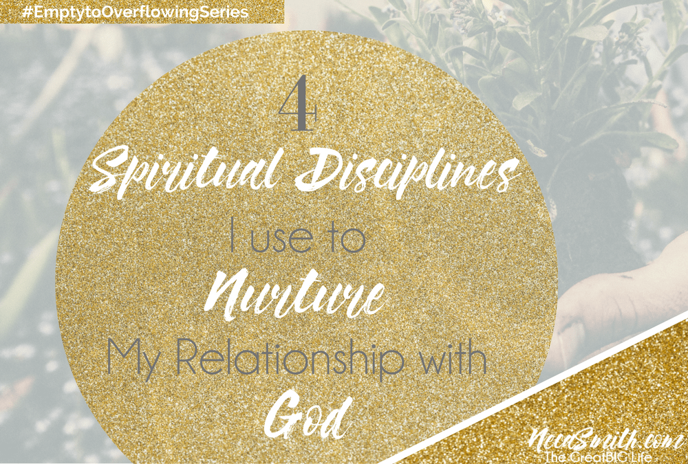 4 Spiritual Disciplines I Use to Nurture My Relationship with God