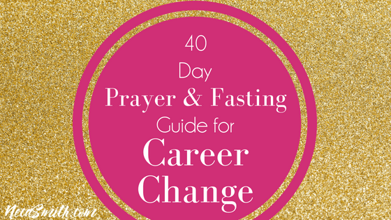 40 days of prayer and fasting for career change