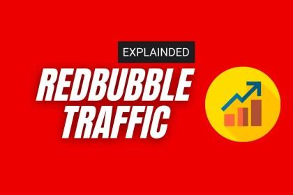 Redbubble traffic explained