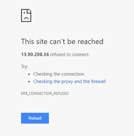 Machine generated alternative text: This site can't be reached  13.90.208.36 refused to connect.